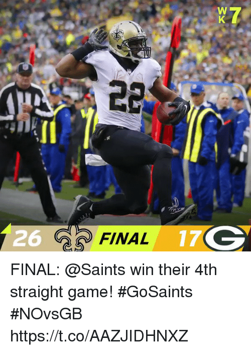 Memes, New Orleans Saints, and Game: 26  FINAL17 FINAL: @Saints win their 4th straight game! #GoSaints  #NOvsGB https://t.co/AAZJIDHNXZ