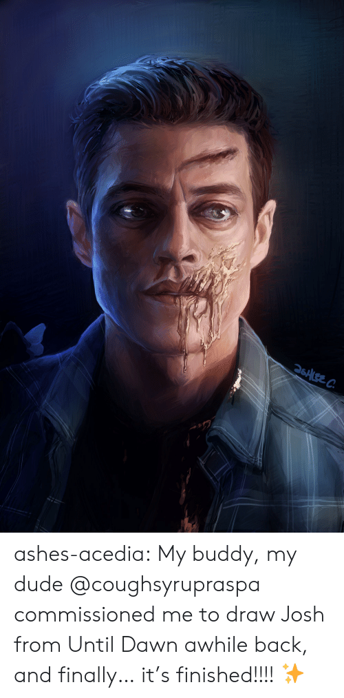 Dude, Tumblr, and Blog: 26ALEE C ashes-acedia:  My buddy, my dude @coughsyrupraspa commissioned me to draw Josh from Until Dawn awhile back, and finally… it's finished!!!!✨