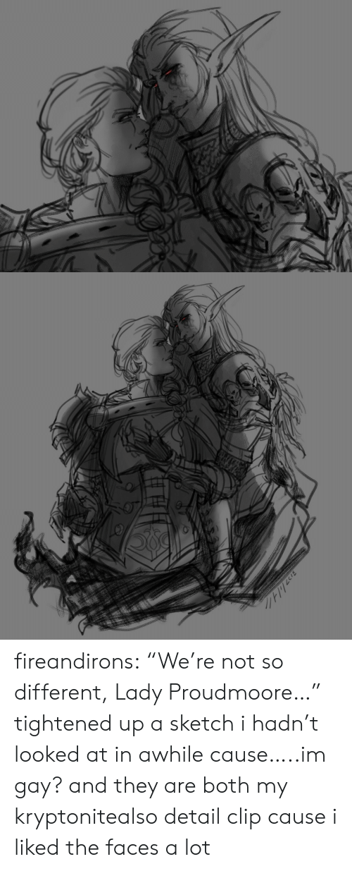 "Tumblr, Blog, and Im Gay: 27//1 fireandirons:  ""We're not so different, Lady Proudmoore…"" tightened up a sketch i hadn't looked at in awhile cause…..im gay? and they are both my kryptonitealso detail clip cause i liked the faces a lot"