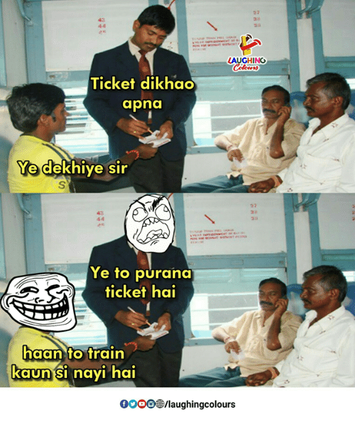 Gooo, Indianpeoplefacebook, and Sir: 27  AUGHING  Colowrs  Ticket dikhao  apna  Ye  dekhiye sir  ae  Ye to purana  ticket hai  haan to frain  kaun'si nayi hai  GOOO /laughingcolours
