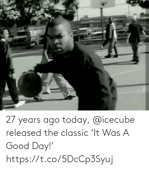 ago: 27 years ago today, @icecube released the classic 'It Was A Good Day!'   https://t.co/5DcCp3Syuj