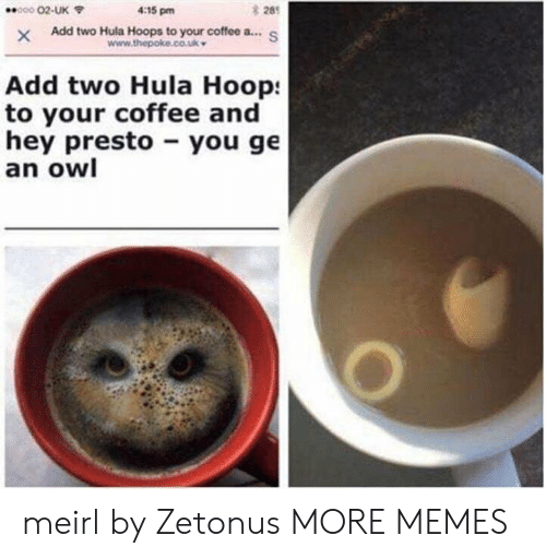Dank, Memes, and Target: 28  XAdd two Hula Hoops to your coffee a...S  000 02-UK  4:15 pm  Add two Hula Hoop:  to your coffee and  hey presto you ge  an owl meirl by Zetonus MORE MEMES
