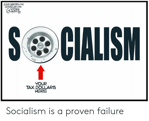 Politics, Socialism, and Failure: 29 CREATORS.COM  GORRELLAET.COi  S CIALISM  YOUR  TAX DOLLARS  HERE Socialism is a proven failure