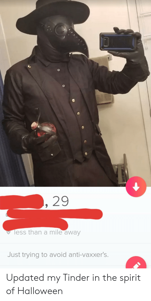 Halloween, Tinder, and Spirit: 29  Tess than a mile away  Just trying to avoid anti-vaxxer's. Updated my Tinder in the spirit of Halloween