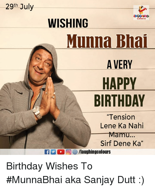 "˜»: 29th July  WISHING  Munna Bhai  A VERY  HAPPY  BIRTHDAY  ""Tension  Lene Ka Nahi  Mamu...  Sirf Dene Ka"" Birthday Wishes To #MunnaBhai aka Sanjay Dutt :)"