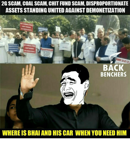 memes: 2G SCAM, COAL SCAM. CHIT FUND SCAM, DISPROPORTIONATE  ASSETS STANDING UNITED AGAINST DEMONETIZATION  BACK  BENCHERS  WHERE ISBHAI AND HIS CAR WHEN YOU NEED HIM