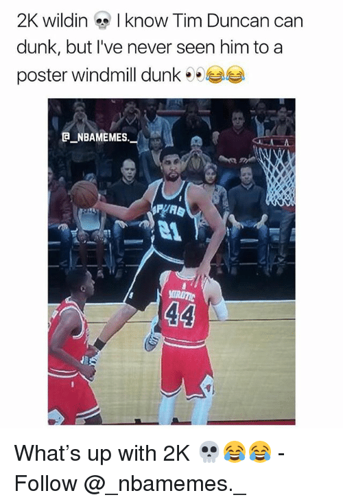 Dunk, Memes, and Tim Duncan: 2K wildin know Tim Duncan car  dunk, but I've never seen him to a  poster windmill dunke  _ABAME MES What's up with 2K 💀😂😂 - Follow @_nbamemes._