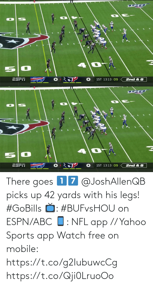 Picks: 2nd & 8  1ST 13:13 09   ESPI  1ST 13:13 |09  2nd & 8 There goes 1️⃣7️⃣  @JoshAllenQB picks up 42 yards with his legs! #GoBills  📺: #BUFvsHOU on ESPN/ABC 📱: NFL app // Yahoo Sports app Watch free on mobile: https://t.co/g2IubuwcCg https://t.co/Qji0LruoOo