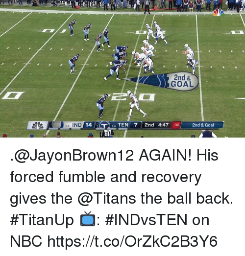 Memes, Goal, and Back: 2nd &  GOAL  e-s IND  O 14  6 TEN 72nd 4:47 :062nd & Goal  9-6 .@JayonBrown12 AGAIN!  His forced fumble and recovery gives the @Titans the ball back. #TitanUp  📺: #INDvsTEN on NBC https://t.co/OrZkC2B3Y6