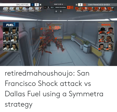Tumblr, Blog, and Dallas: 2SAN FRANCISCO SHOCK  DALLAS FUEL  0  MAP 3 OF 4  FUEL  ARCHITECT CNATRAA  ZACHAREEE retiredmahoushoujo:  San Francisco Shock attack vs Dallas Fuel using a Symmetra strategy
