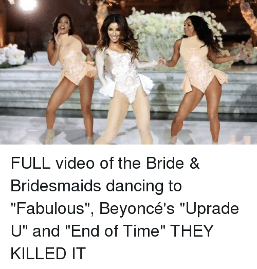 "Beyonce, Dancing, and Videos: 2T FULL video of the Bride & Bridesmaids dancing to ""Fabulous"", Beyoncé's ""Uprade U"" and ""End of Time"" THEY KILLED IT"