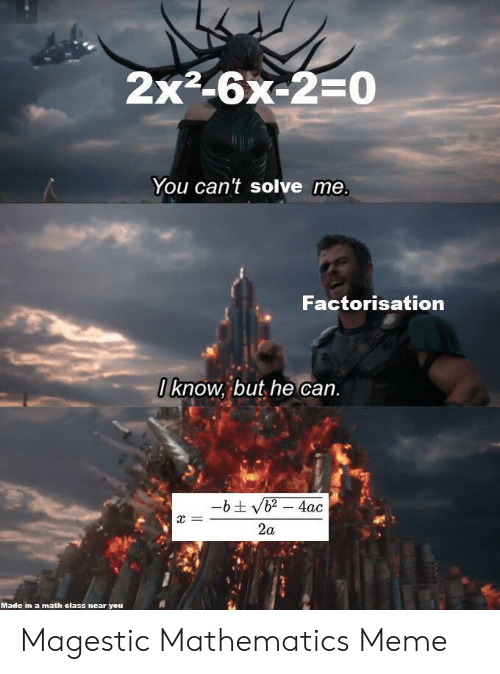 Meme, Math, and Mathematics: 2x2-6x-2=0  You can't solve me.  Factorisation  0know, but he can.  -bt vb2-4ac  =  2a  Made in a math elass near you Magestic Mathematics Meme