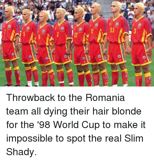 The Real Slim Shady: 3  1  0 Throwback to the Romania team all dying their hair blonde for the '98 World Cup to make it impossible to spot the real Slim Shady.