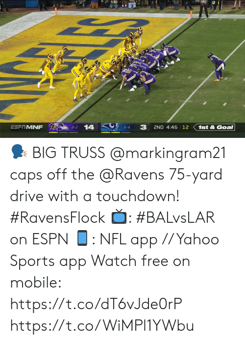 caps: 3  14  ESFRMNF  1st&Goal  2ND 4:46 12  8-2  6-4 🗣 BIG TRUSS  @markingram21 caps off the @Ravens 75-yard drive with a touchdown! #RavensFlock  📺: #BALvsLAR on ESPN 📱: NFL app // Yahoo Sports app Watch free on mobile: https://t.co/dT6vJde0rP https://t.co/WiMPl1YWbu