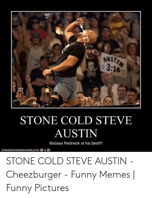 Austin Meme: 3:16  8  STONE COLD STEVE  AUSTIN  Badass Redneck at his best!!!  IGAN HAS CHEEZBURGER  OM STONE COLD STEVE AUSTIN - Cheezburger - Funny Memes | Funny Pictures