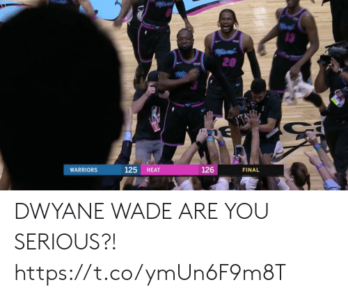 Dwyane Wade, Heat, and Warriors: 3  20  125 HEAT  126  FINAL  WARRIORS DWYANE WADE ARE YOU SERIOUS?! https://t.co/ymUn6F9m8T