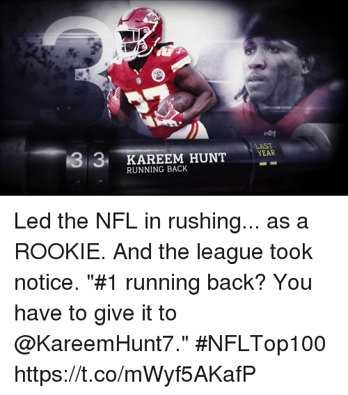 """Memes, Nfl, and The League: 3 3  KAREEM HUNT  LAST  YEAR  RUNNING BACK Led the NFL in rushing... as a ROOKIE. And the league took notice.  """"#1 running back? You have to give it to @KareemHunt7."""" #NFLTop100 https://t.co/mWyf5AKafP"""