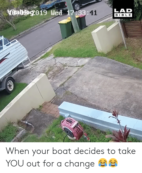 Dank, Bible, and Change: 3:41  LAD  BIBLE When your boat decides to take YOU out for a change 😂😂