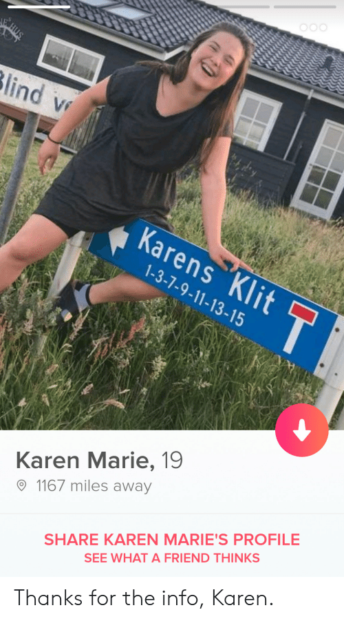 Friend, What, and For: 3  9  13,  15  Karen Marie, 19  1167 miles away  SHARE KAREN MARIE'S PROFILE  SEE WHAT A FRIEND THINKS Thanks for the info, Karen.