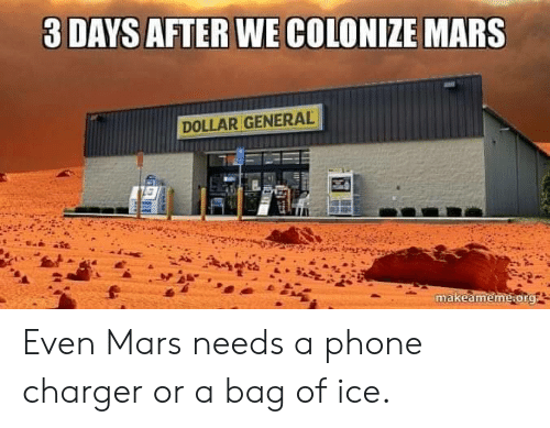 Bag Of: 3 DAYS AFTER WE COLONIZE MARS  DOLLAR GENERAL  makeameme.org Even Mars needs a phone charger or a bag of ice.