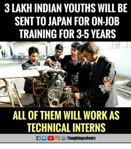 Youths: 3 LAKH INDIAN YOUTHS WILL BE  SENT TO JAPAN FOR ON-JOB  TRAINING FOR 3-5 YEARS  AUGHINO  ALL OF THEM WILL WORK AS  TECHNICAL INTERNS  R r@)矽/laughingcolours