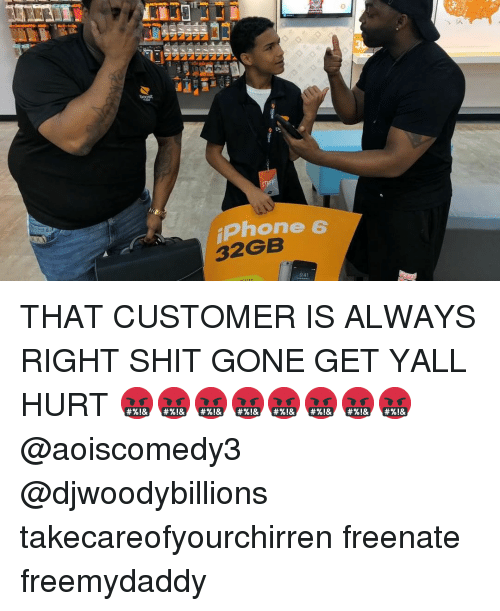 Iphone, Memes, and Shit: 3  OOS  iPhone 6  32GB  9:41 THAT CUSTOMER IS ALWAYS RIGHT SHIT GONE GET YALL HURT 🤬🤬🤬🤬🤬🤬🤬🤬 @aoiscomedy3 @djwoodybillions takecareofyourchirren freenate freemydaddy