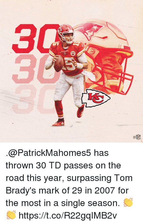 Memes, On the Road, and The Road: 3 .@PatrickMahomes5 has thrown 30 TD passes on the road this year, surpassing Tom Brady's mark of 29 in 2007 for the most in a single season. 👏👏 https://t.co/R22gqIMB2v
