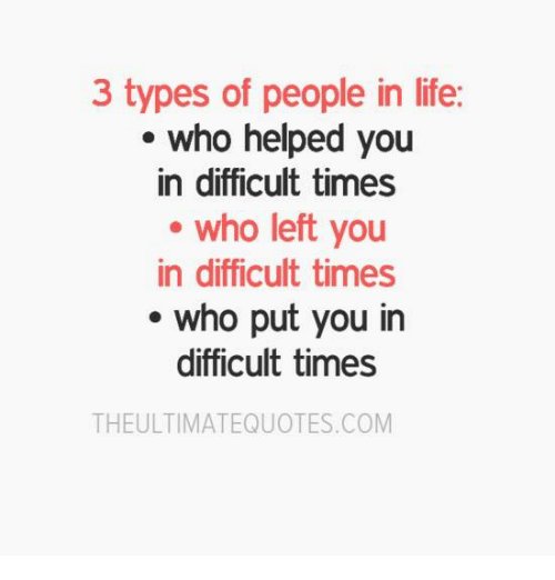 Memes, 🤖, and Type-Of-People: 3 types of people in life.  who helped you  in difficult times  who left you  in difficult times  who put you in  difficult times  THE ULTIMATEQUOTES.COM