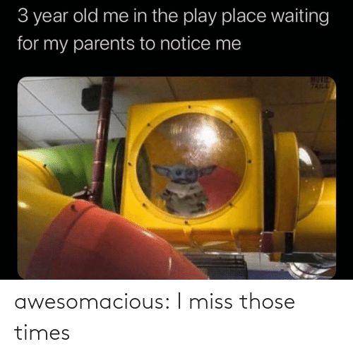 play: 3 year old me in the play place waiting  for my parents to notice me  MUVIE  TRILL awesomacious:  I miss those times