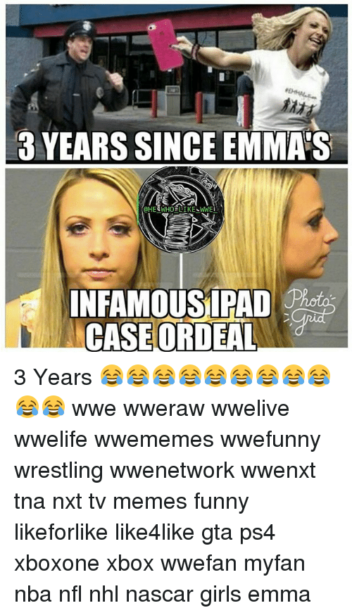 Funny, Girls, and Memes: 3 YEARS SINGE EMMA'S  INFAMOUS LEAD  CASE ORDEAL 3 Years 😂😂😂😂😂😂😂😂😂😂😂 wwe wweraw wwelive wwelife wwememes wwefunny wrestling wwenetwork wwenxt tna nxt tv memes funny likeforlike like4like gta ps4 xboxone xbox wwefan myfan nba nfl nhl nascar girls emma