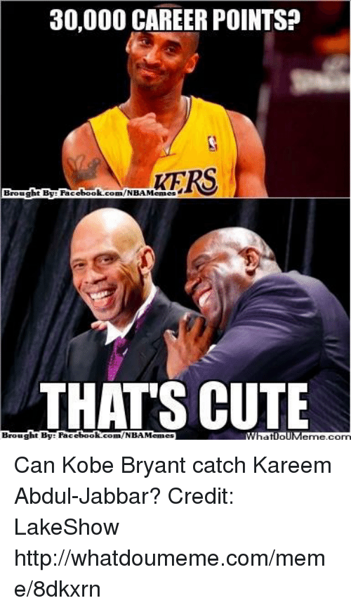 Cute, Kobe Bryant, and Meme: 30,000 CAREER POINTS?  RERS  Brought Bye book.  THATS CUTE  Brought By Faci  ebook  com/NBAMennes Can Kobe Bryant catch Kareem Abdul-Jabbar?