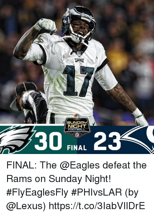 Philadelphia Eagles, Lexus, and Memes: 30 23  FINAL FINAL: The @Eagles defeat the Rams on Sunday Night! #FlyEaglesFly  #PHIvsLAR  (by @Lexus) https://t.co/3IabVIlDrE