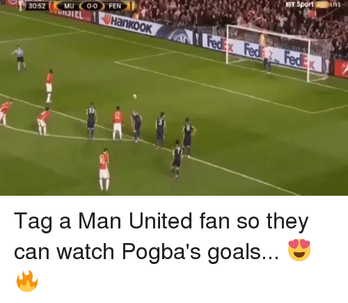 Goals, Memes, and Live: 30:52  MU C0-0 FEN  LIVE Tag a Man United fan so they can watch Pogba's goals... 😍🔥
