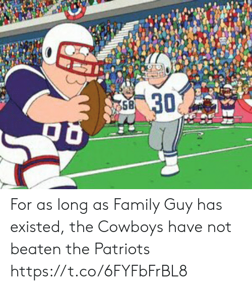Beaten: 30  58 For as long as Family Guy has existed, the Cowboys have not beaten the Patriots https://t.co/6FYFbFrBL8