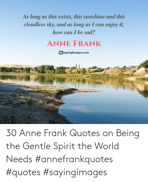 Needs: 30 Anne Frank Quotes on Being the Gentle Spirit the World Needs #annefrankquotes #quotes #sayingimages