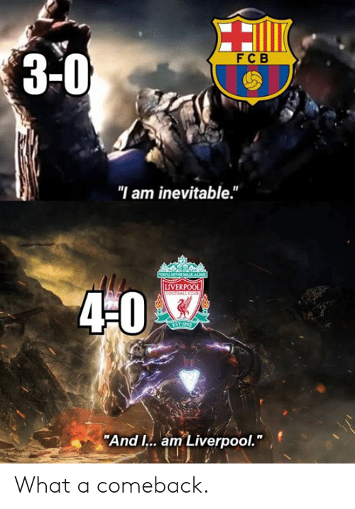 "Dank, Liverpool F.C., and 🤖: 30  FC B  ""I am inevitable.""  LIVERPOOL  4-0  ""And I.. am Liverpool."" What a comeback."
