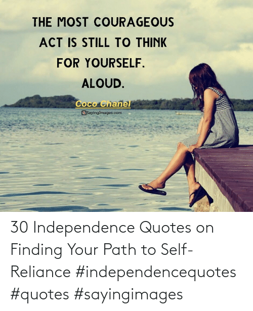 Your: 30 Independence Quotes on Finding Your Path to Self-Reliance #independencequotes #quotes #sayingimages