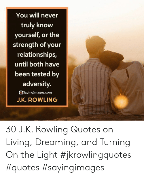 J. K. Rowling: 30 J.K. Rowling Quotes on Living, Dreaming, and Turning On the Light #jkrowlingquotes #quotes #sayingimages