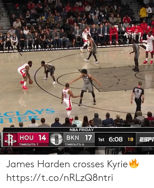 kyrie: 31  14  CLAYS  TER  NBA FRIDAY  HOU 14  BKN 17 1st 6:08 18 ESFT  TIMEOUTS: 7  TIMEOUTS: 6 James Harden crosses Kyrie🔥 https://t.co/nRLzQ8ntri