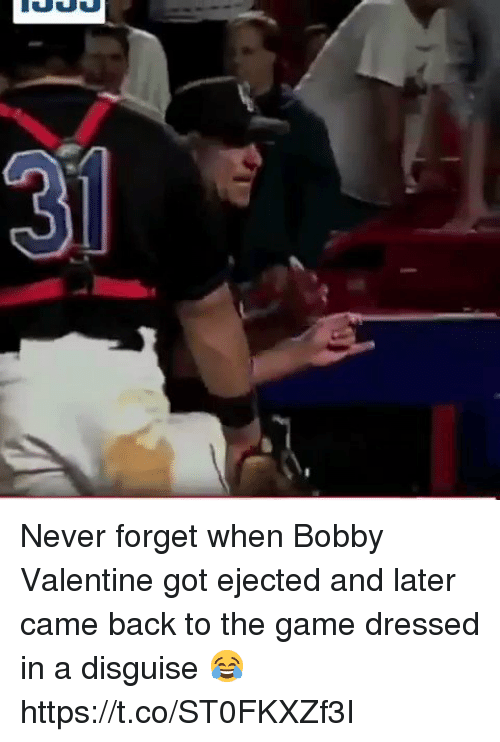 Memes, The Game, and Game: 31 Never forget when Bobby Valentine got ejected and later came back to the game dressed in a disguise 😂 https://t.co/ST0FKXZf3I