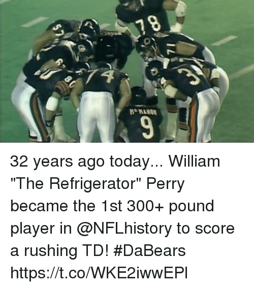 "Memes, Refrigerator, and Today: 32 years ago today...  William ""The Refrigerator"" Perry became the 1st 300+ pound player in @NFLhistory to score a rushing TD! #DaBears https://t.co/WKE2iwwEPl"