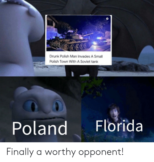 Drunk, Florida, and Poland: 330  Drunk Polish Man Invades A Small  Polish Town With A Soviet tank  Poland  Florida Finally a worthy opponent!