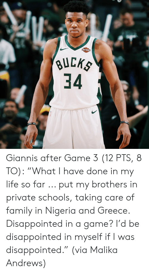 "Nigeria: 34  34 Giannis after Game 3 (12 PTS, 8 TO):  ""What I have done in my life so far ... put my brothers in private schools, taking care of family in Nigeria and Greece. Disappointed in a game? I'd be disappointed in myself if I was disappointed.""  (via Malika Andrews)"