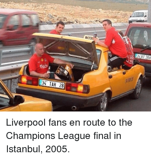 Soccer, Champions League, and Istanbul: 34 TAH 28  34 BT 308 Liverpool fans en route to the Champions League final in Istanbul, 2005.