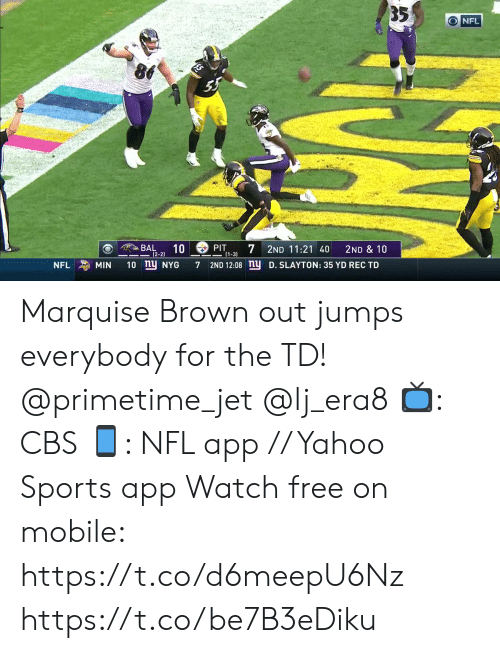 Memes, Nfl, and Sports: 35  O NFL  BAL  10  7  PIT  2ND 11:21 40  2ND & 10  |(2-2)  1-3)  10 ny NYG  2ND 12:08 nu  MIN  D. SLAYTON: 35 YD REC TD  NFL  7 Marquise Brown out jumps everybody for the TD! @primetime_jet @lj_era8   📺: CBS 📱: NFL app // Yahoo Sports app Watch free on mobile: https://t.co/d6meepU6Nz https://t.co/be7B3eDiku