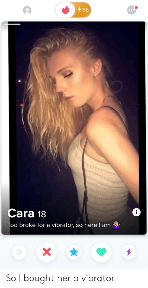 here i am: 36  Cara 18  Too broke for a vibrator, so here I am  X So I bought her a vibrator