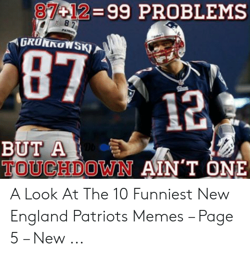 England Patriots Memes: 37 12 99 PROBLEMS  1?  BUT A  TOUCHDOWN AIN'T ONE A Look At The 10 Funniest New England Patriots Memes – Page 5 – New ...