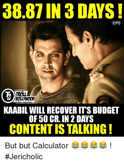 Memes, Budget, and Calculator: 38.87 IN 3 DAYS!  AK  FFICIAL  TROLL  BOLLWOOD  KAABIL WILL RECOVERITS BUDGET  CONTENTIS TALKING But but Calculator 😂😂😂😂 !  #Jericholic
