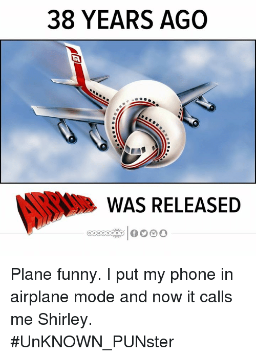 Funny, Memes, and Phone: 38 YEARS AGO  WAS RELEASED Plane funny. I put my phone in airplane mode and now it calls me Shirley.  #UnKNOWN_PUNster