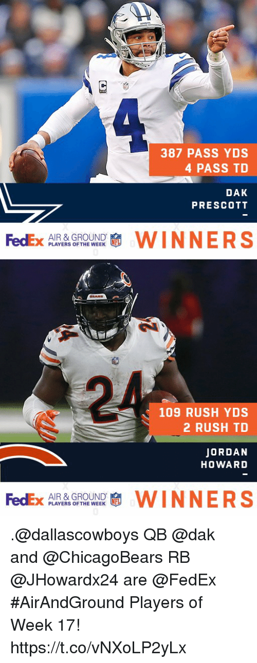 Memes, Fedex, and Jordan: 387 PASS YDS  4 PASS TD  DAK  PRESCOTT  FedEx  AIR & GROUND  PLAYERS OF THE WEEK  WINNERS   109 RUSH YDS  2 RUSH TD  JORDAN  HOWARD  FedEx  AIR & GROUND  PLAYERS OF THE WEEK  WINNERS .@dallascowboys QB @dak and @ChicagoBears RB @JHowardx24 are @FedEx #AirAndGround Players of Week 17! https://t.co/vNXoLP2yLx
